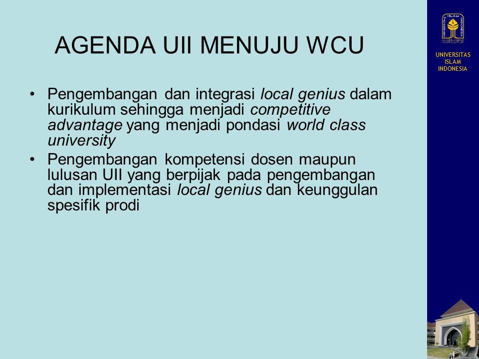 UNIVERSITAS ISLAM INDONESIA AGENDA UII MENUJU WCU Pengembangan dan integrasi local genius dalam kurikulum sehingga menjadi competitive advantage yang
