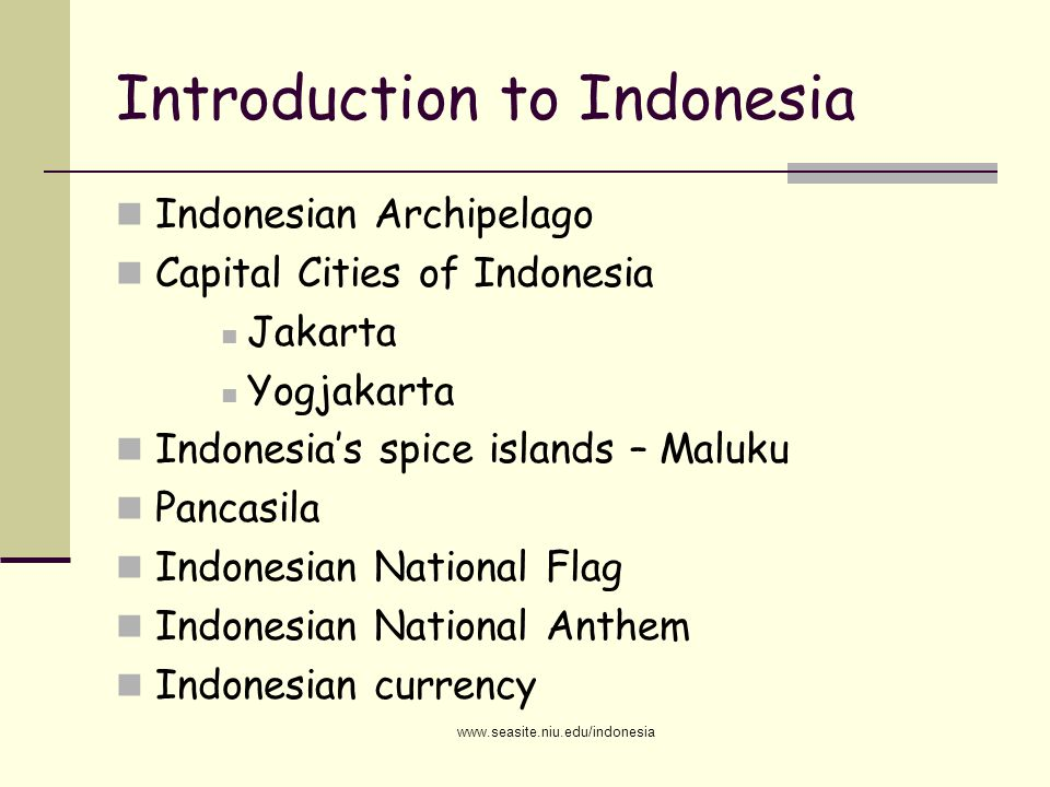 Introduction to Indonesia Indonesian Archipelago Capital Cities of Indonesia Jakarta Yogjakarta Indonesia's spice islands – Maluku Pancasila Indonesia
