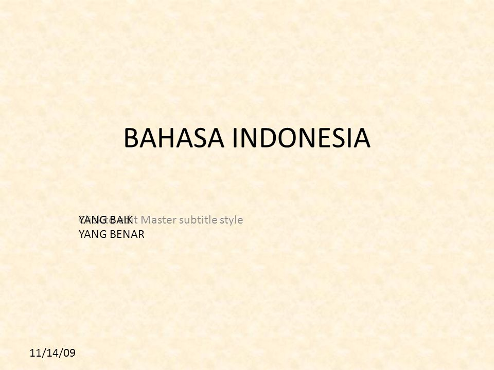 Click to edit Master subtitle style 11/14/09 BAHASA INDONESIA YANG BAIK YANG BENAR