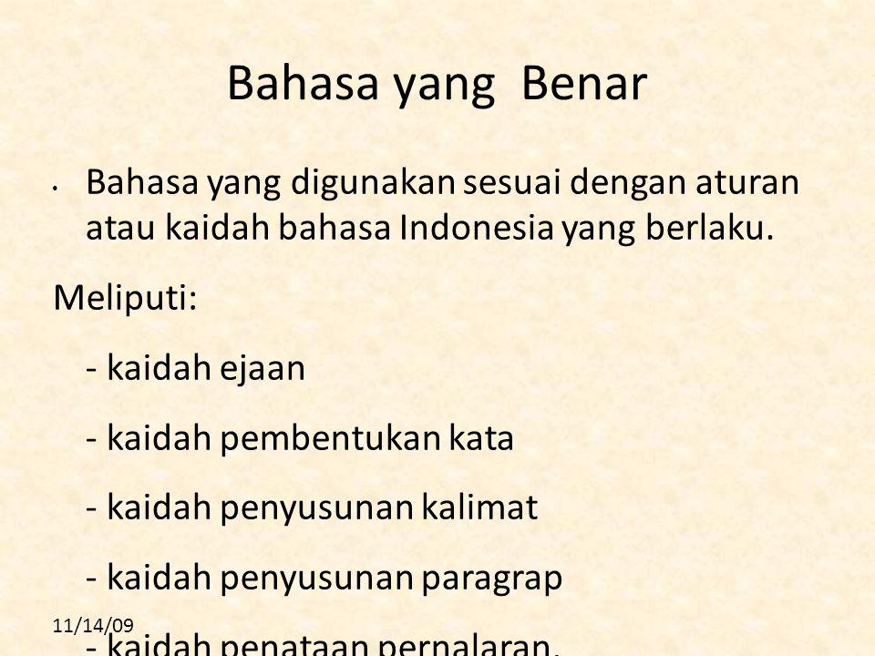 11/14/09 Bahasa yang Benar Bahasa yang digunakan sesuai dengan aturan atau kaidah bahasa Indonesia yang berlaku.