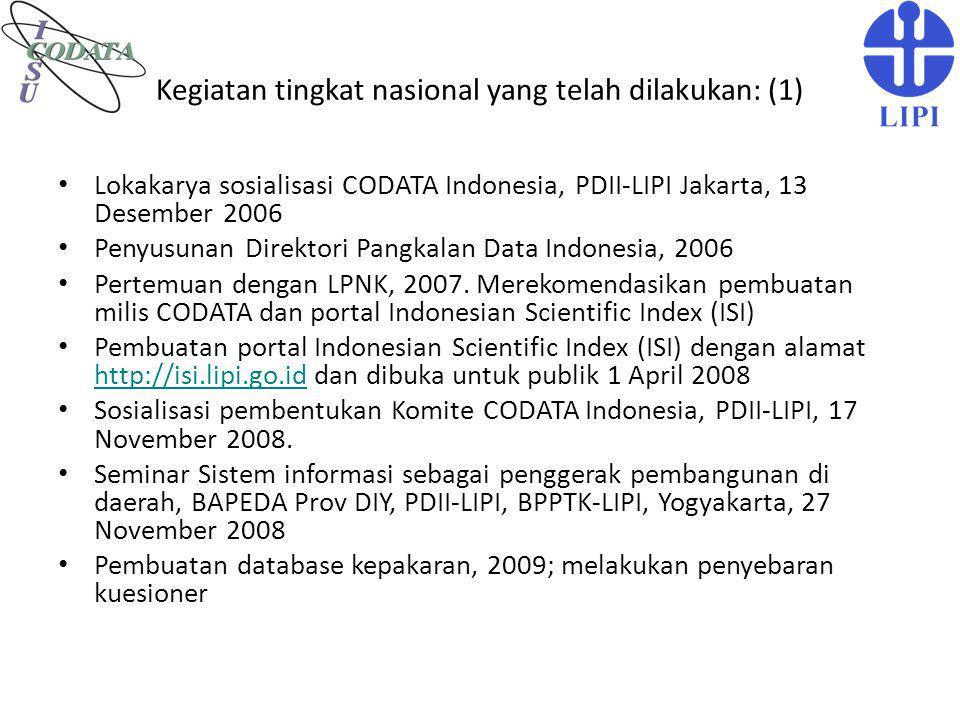 Kegiatan tingkat nasional yang telah dilakukan: (1) Lokakarya sosialisasi CODATA Indonesia, PDII-LIPI Jakarta, 13 Desember 2006 Penyusunan Direktori P