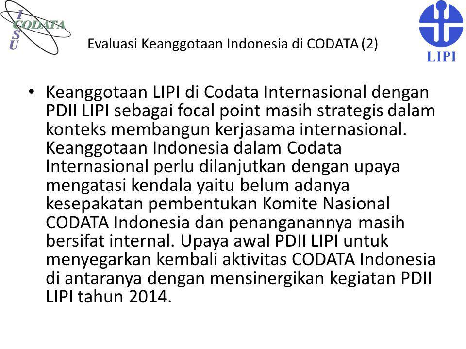 Evaluasi Keanggotaan Indonesia di CODATA (2) Keanggotaan LIPI di Codata Internasional dengan PDII LIPI sebagai focal point masih strategis dalam konte