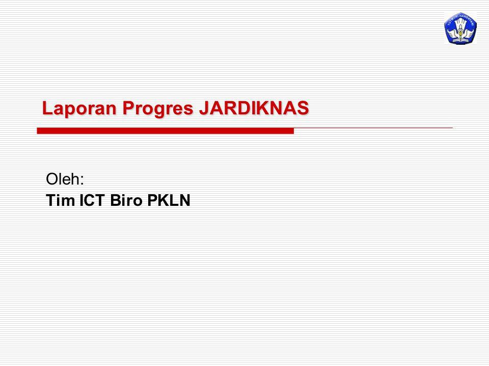 Laporan Progres JARDIKNAS Oleh: Tim ICT Biro PKLN