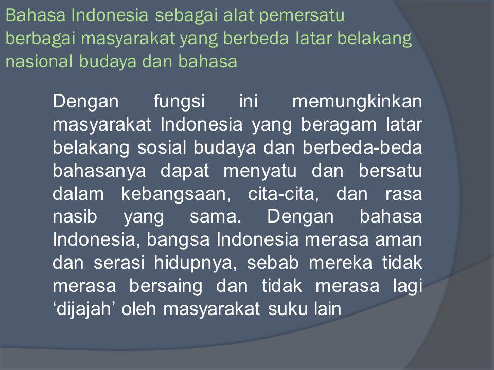 Sebagai lambang identitas nasional, bahasa Indonesia merupakan 'lambang' bangsa Indonesia. Ini beratri, dengan bahasa Indonesia akan dapat diketahui s