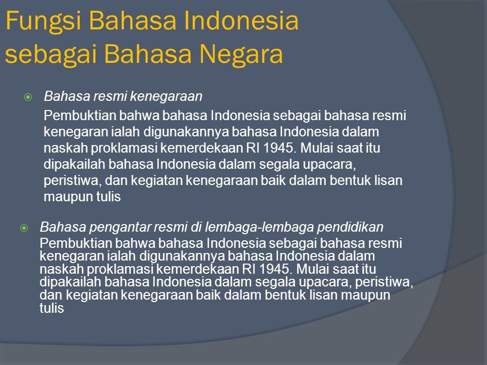 Fungsi Bahasa Indonesia sebagai Bahasa Negara Bahasa Indonesia sebagai Bahasa Negara Bahasa resmi negara Bahasa Pengantar di Lembaga- lembaga Pendidik