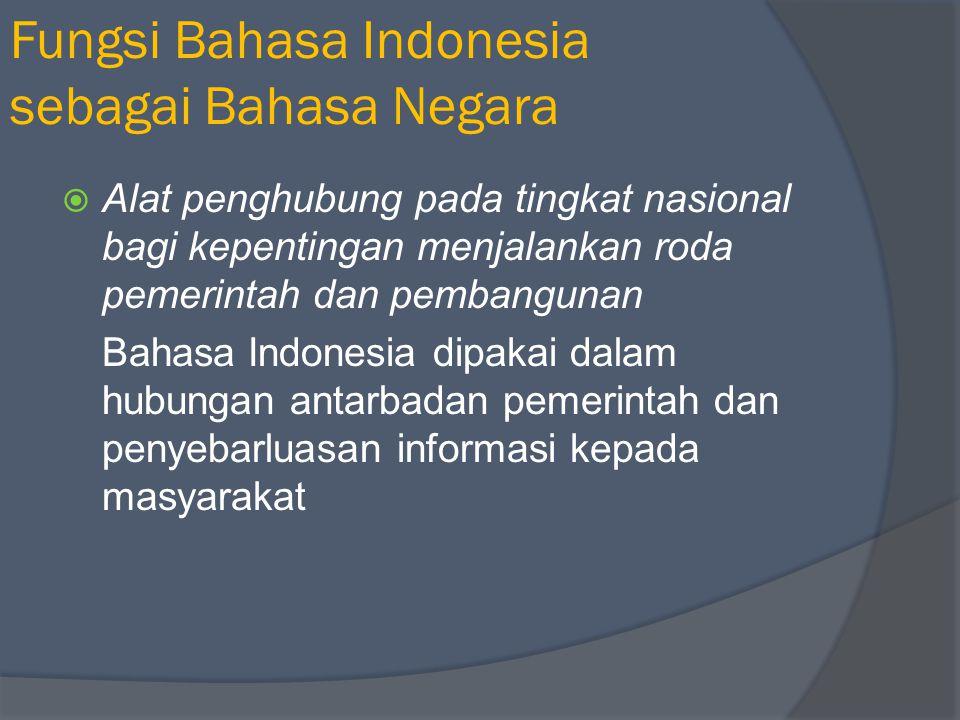  Bahasa resmi kenegaraan Pembuktian bahwa bahasa Indonesia sebagai bahasa resmi kenegaran ialah digunakannya bahasa Indonesia dalam naskah proklamasi kemerdekaan RI 1945.