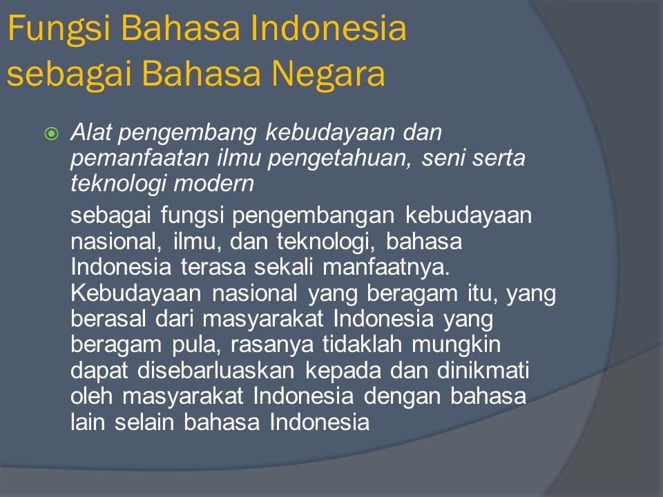 AAlat penghubung pada tingkat nasional bagi kepentingan menjalankan roda pemerintah dan pembangunan Bahasa Indonesia dipakai dalam hubungan antarbadan pemerintah dan penyebarluasan informasi kepada masyarakat