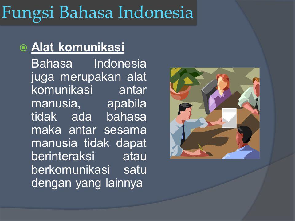 Fungsi Bahasa Indonesia AAlat untuk mengungkapkan perasaan atau ekspresi diri Dengan menggunakan bahasa indonesia kita dapat menyampaikan suatu pesa