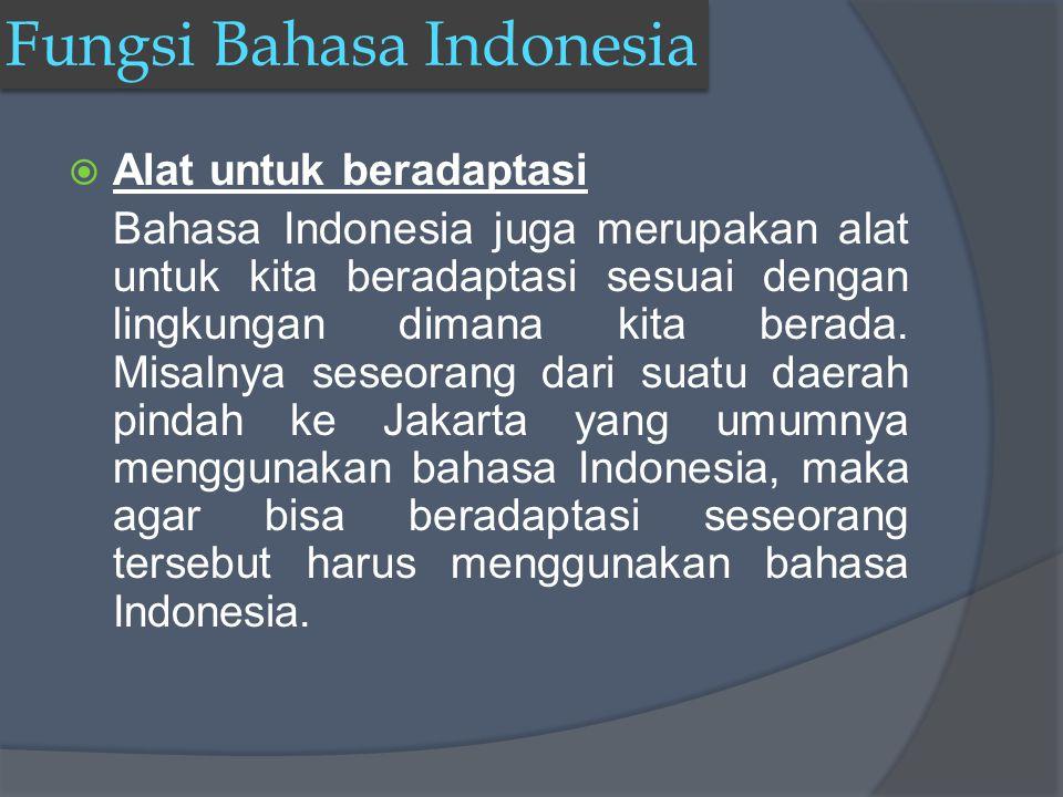  Alat untuk beradaptasi Bahasa Indonesia juga merupakan alat untuk kita beradaptasi sesuai dengan lingkungan dimana kita berada.