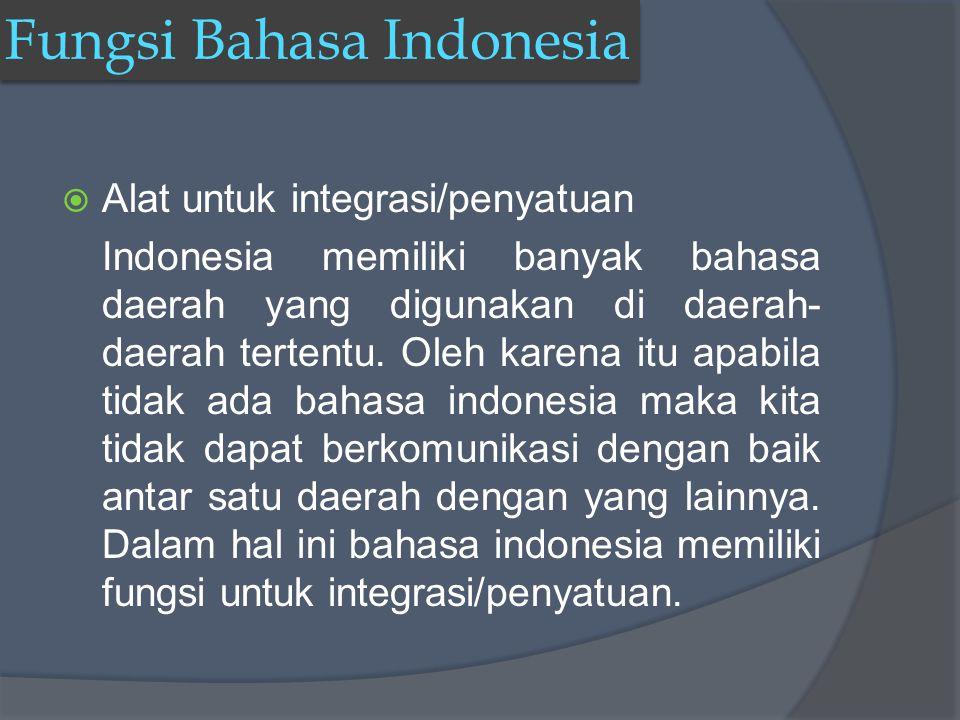 AAlat untuk integrasi/penyatuan Indonesia memiliki banyak bahasa daerah yang digunakan di daerah- daerah tertentu.