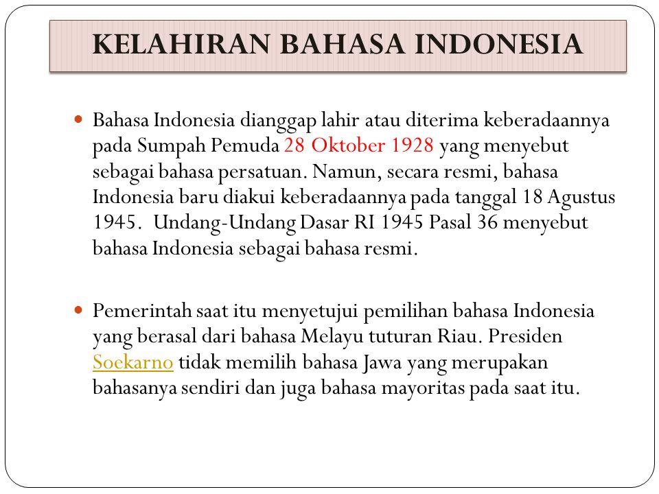 KELAHIRAN BAHASA INDONESIA Adapun pertimbangan pilihan bahasa Melayu tuturan Riau sebagai berikut; 1.