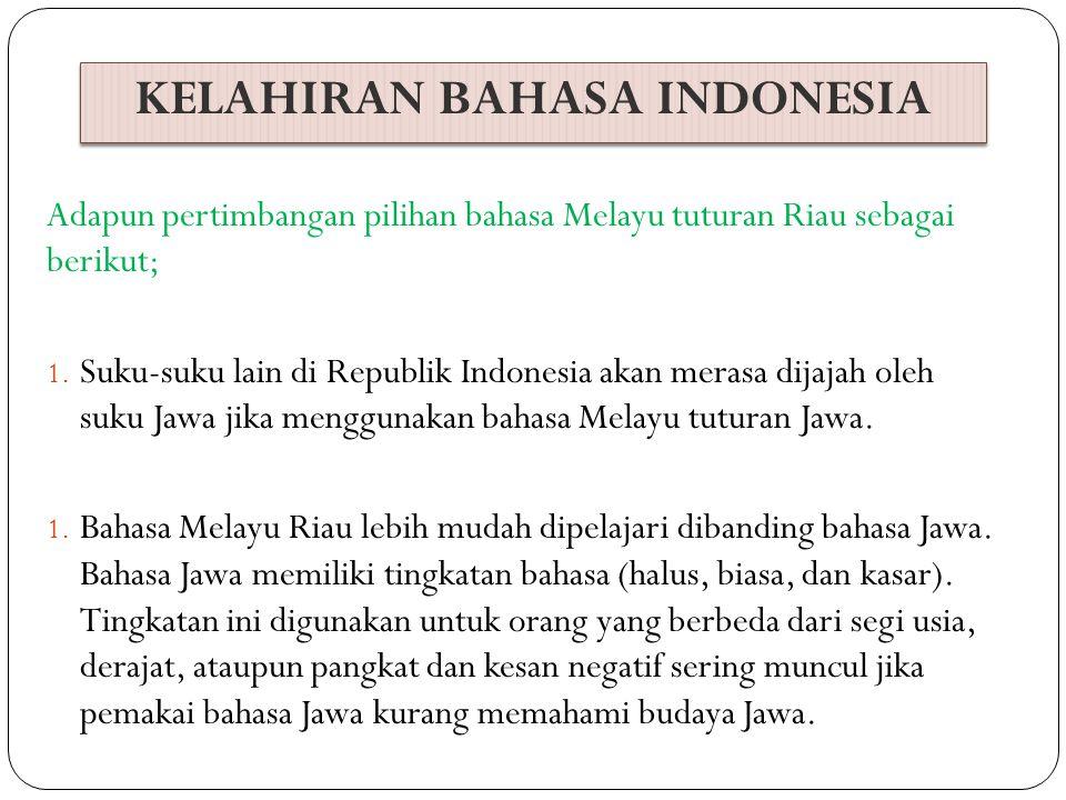 KELAHIRAN BAHASA INDONESIA 3.Suku Melayu berasal dari Riau.