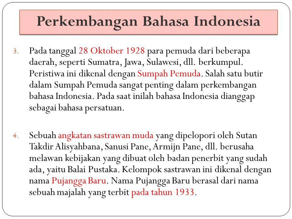 Perkembangan Bahasa Indonesia 5.Kongres Bahasa Indonesia I dilakukan di Solo pada 25-28 Juni 1938.