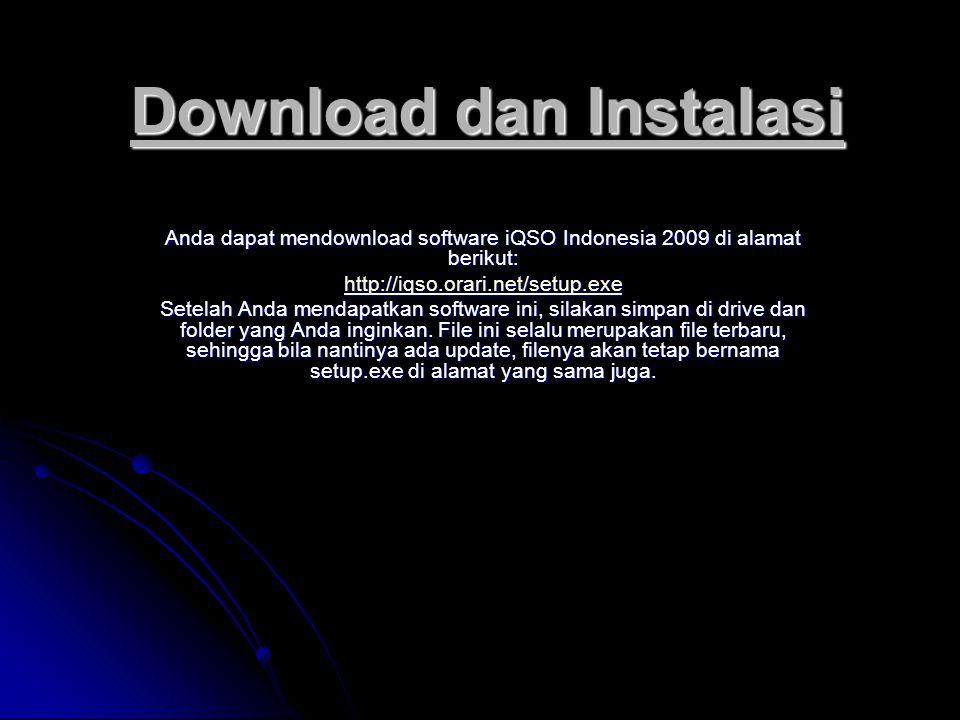 Download dan Instalasi Anda dapat mendownload software iQSO Indonesia 2009 di alamat berikut: http://iqso.orari.net/setup.exe Setelah Anda mendapatkan software ini, silakan simpan di drive dan folder yang Anda inginkan.