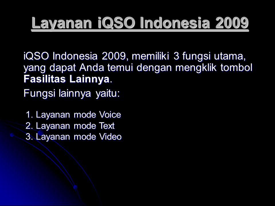Layanan iQSO Indonesia 2009 iQSO Indonesia 2009, memiliki 3 fungsi utama, yang dapat Anda temui dengan mengklik tombol Fasilitas Lainnya.