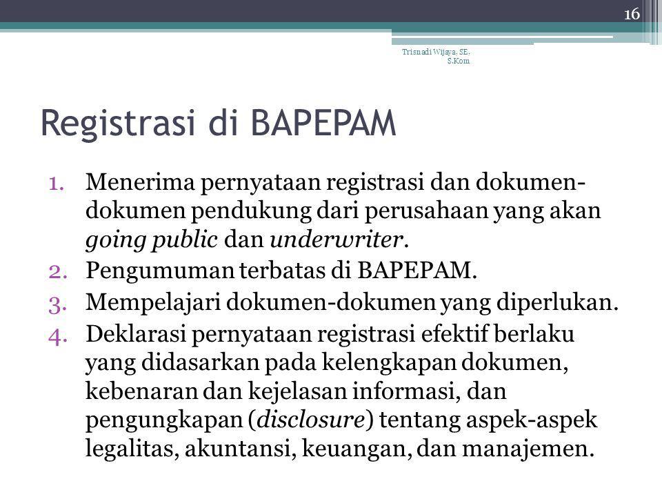 Registrasi di BAPEPAM 1.Menerima pernyataan registrasi dan dokumen- dokumen pendukung dari perusahaan yang akan going public dan underwriter. 2.Pengum