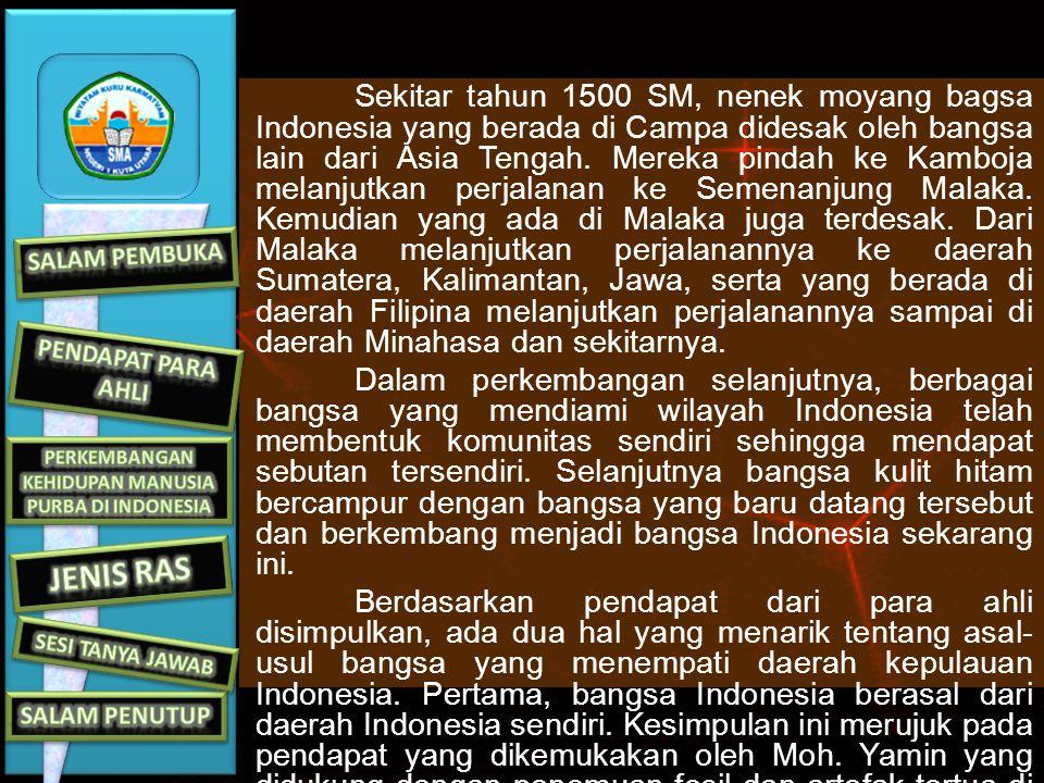 Sekitar tahun 1500 SM, nenek moyang bagsa Indonesia yang berada di Campa didesak oleh bangsa lain dari Asia Tengah.