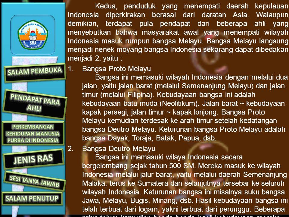 Kedua, penduduk yang menempati daerah kepulauan Indonesia diperkirakan berasal dari daratan Asia.