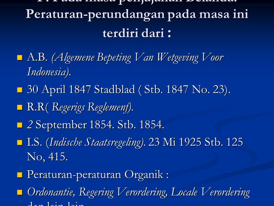 F. Pada masa penjajahan Belanda: Peraturan-perundangan pada masa ini terdiri dari : A.B.