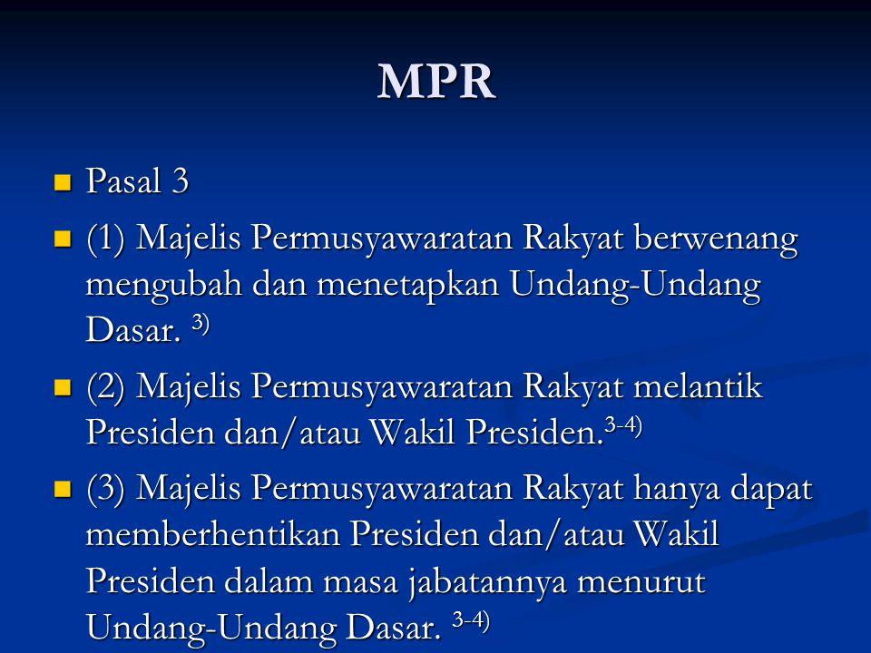 MPR Pasal 3 Pasal 3 (1) Majelis Permusyawaratan Rakyat berwenang mengubah dan menetapkan Undang-Undang Dasar.