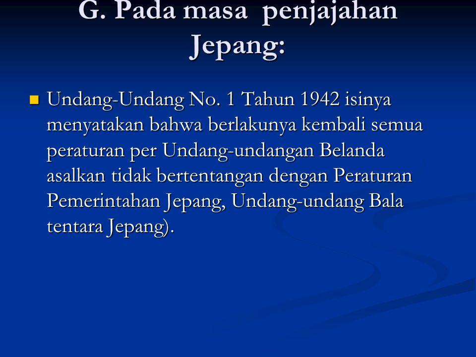 G. Pada masa penjajahan Jepang: Undang-Undang No.