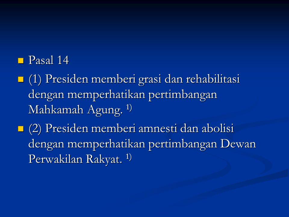 Pasal 14 Pasal 14 (1) Presiden memberi grasi dan rehabilitasi dengan memperhatikan pertimbangan Mahkamah Agung.