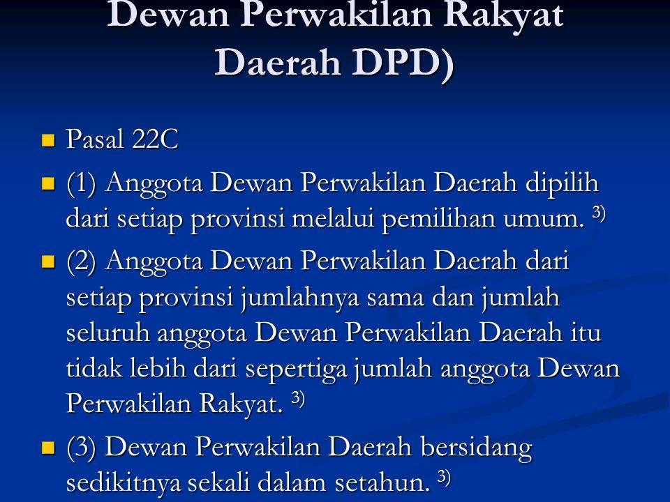 Dewan Perwakilan Rakyat Daerah DPD) Pasal 22C Pasal 22C (1) Anggota Dewan Perwakilan Daerah dipilih dari setiap provinsi melalui pemilihan umum.