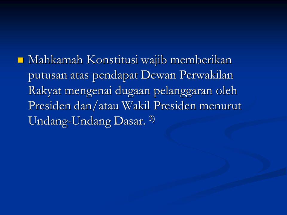 Mahkamah Konstitusi wajib memberikan putusan atas pendapat Dewan Perwakilan Rakyat mengenai dugaan pelanggaran oleh Presiden dan/atau Wakil Presiden menurut Undang-Undang Dasar.
