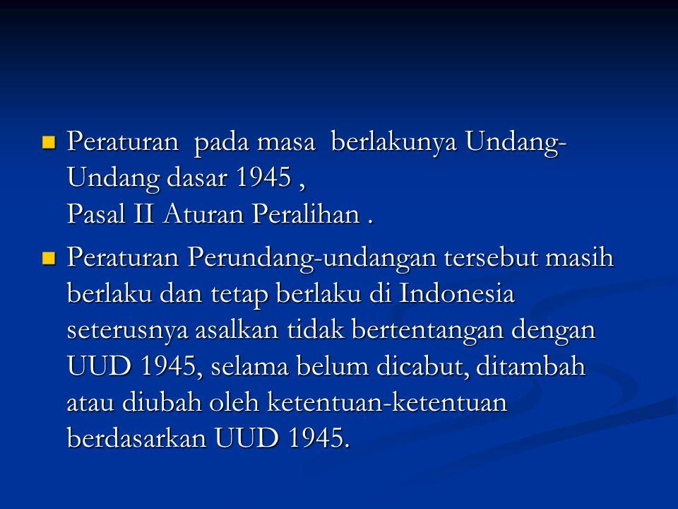 Peraturan pada masa berlakunya Undang- Undang dasar 1945, Pasal II Aturan Peralihan.