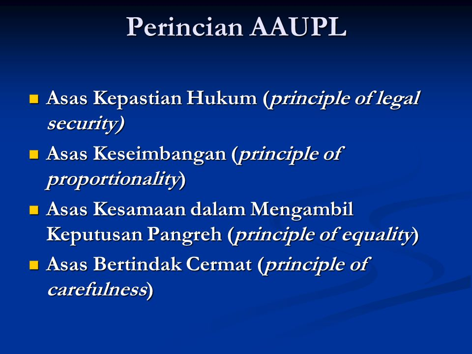 Perincian AAUPL Asas Kepastian Hukum (principle of legal security) Asas Kepastian Hukum (principle of legal security) Asas Keseimbangan (principle of