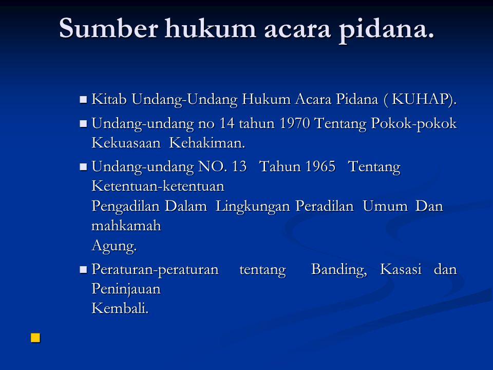 Sumber hukum acara pidana. Kitab Undang-Undang Hukum Acara Pidana ( KUHAP).