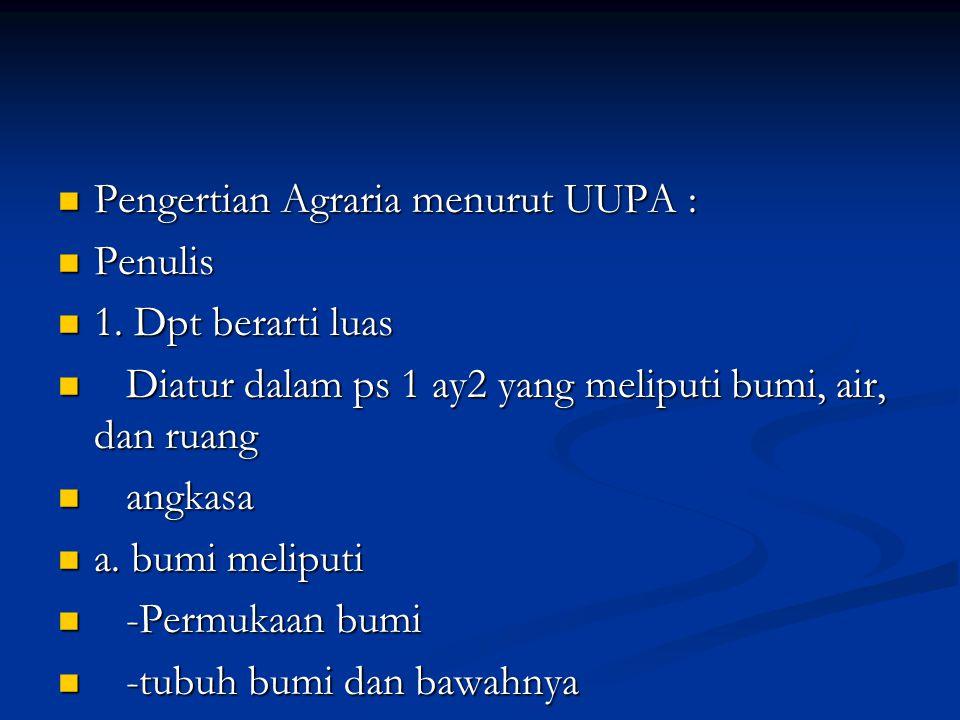 Pengertian Agraria menurut UUPA : Pengertian Agraria menurut UUPA : Penulis Penulis 1.