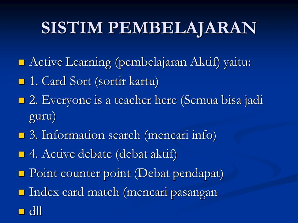 SISTIM PEMBELAJARAN Active Learning (pembelajaran Aktif) yaitu: Active Learning (pembelajaran Aktif) yaitu: 1.
