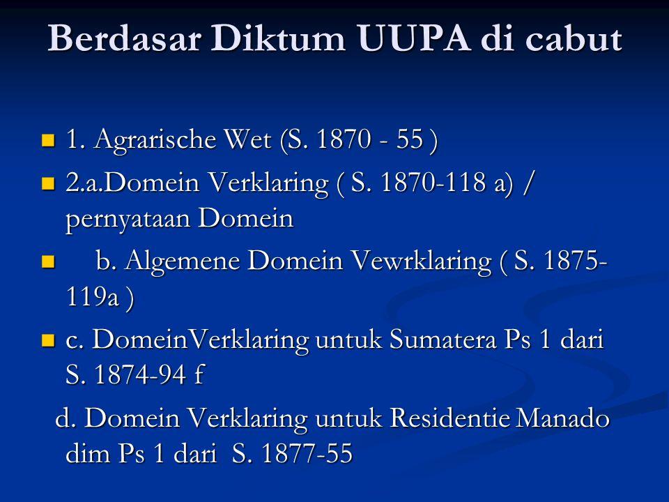 Berdasar Diktum UUPA di cabut 1. Agrarische Wet (S.