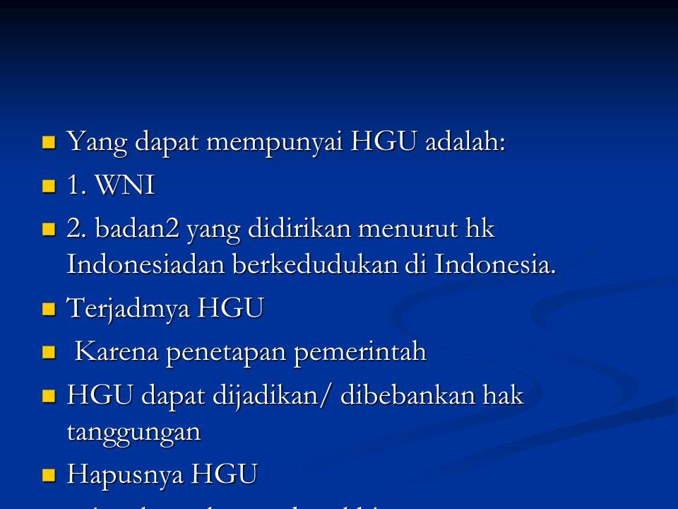 Yang dapat mempunyai HGU adalah: Yang dapat mempunyai HGU adalah: 1.
