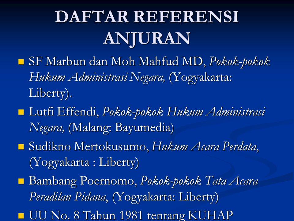 DAFTAR REFERENSI ANJURAN SF Marbun dan Moh Mahfud MD, Pokok-pokok Hukum Administrasi Negara, (Yogyakarta: Liberty).