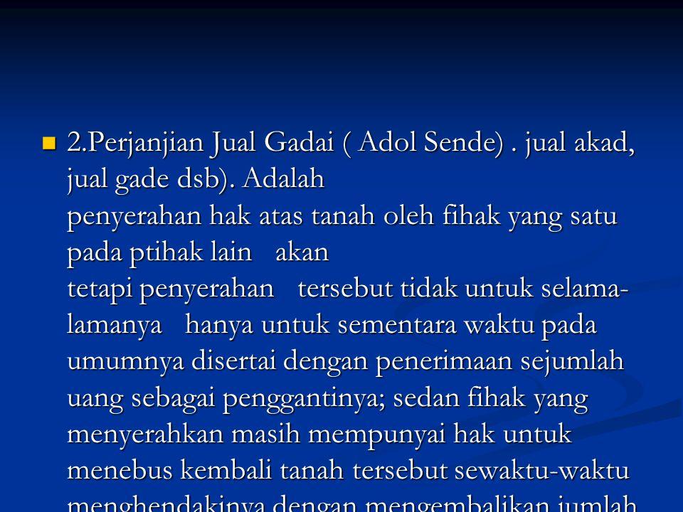 2.Perjanjian Jual Gadai ( Adol Sende). jual akad, jual gade dsb).
