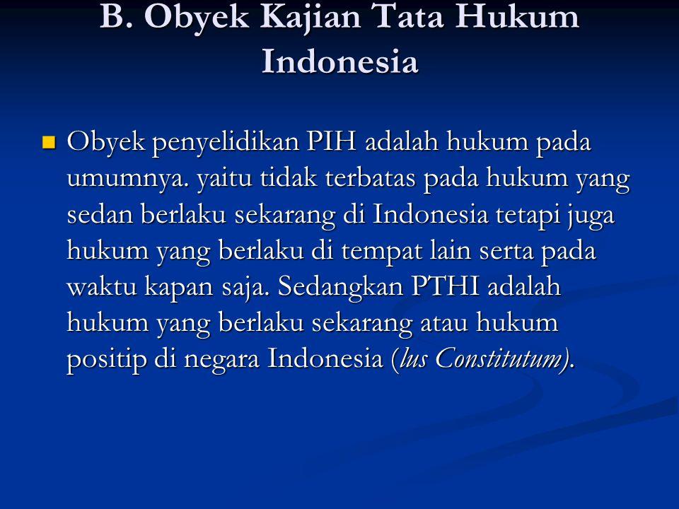 B. Obyek Kajian Tata Hukum Indonesia Obyek penyelidikan PIH adalah hukum pada umumnya.