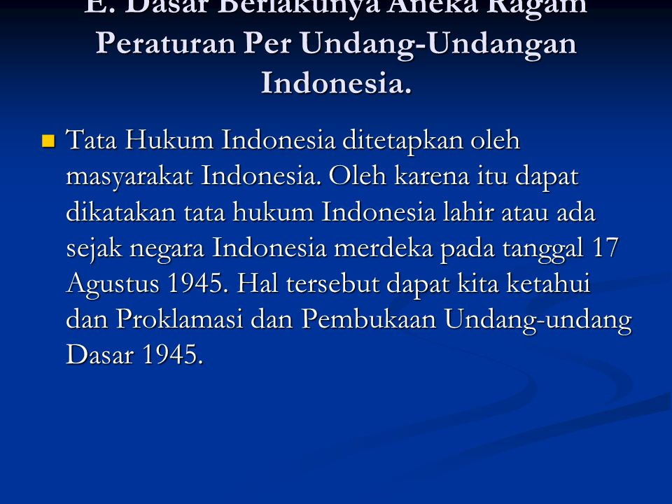 E. Dasar Berlakunya Aneka Ragam Peraturan Per Undang-Undangan Indonesia.