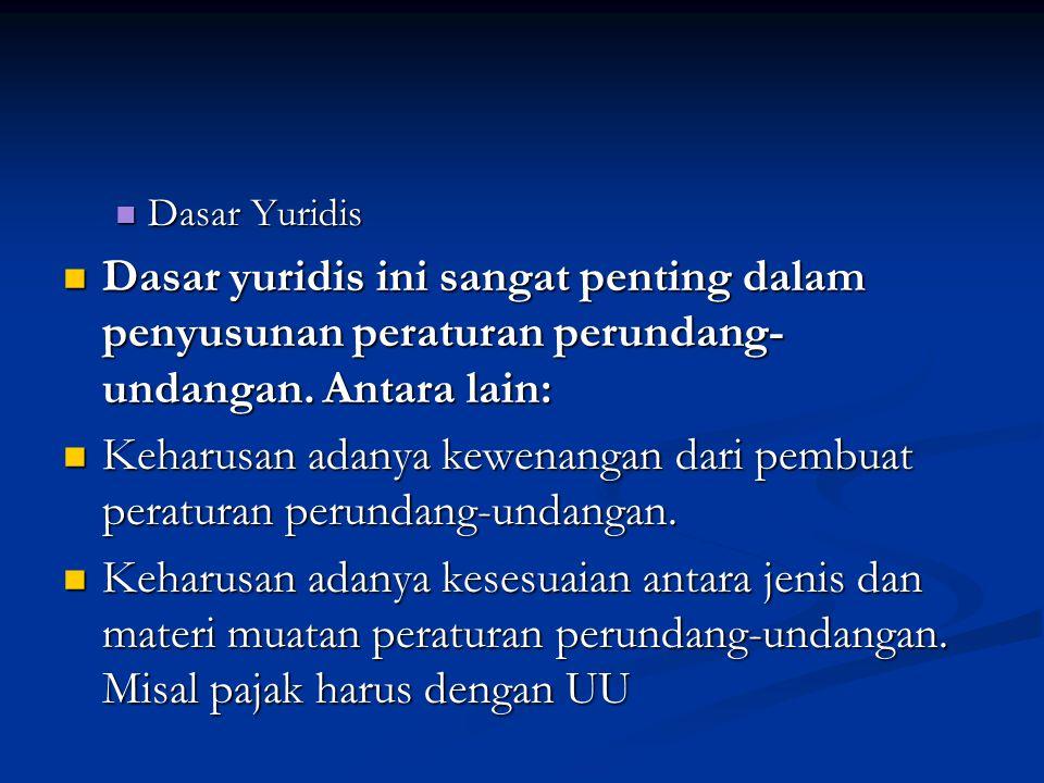 Dasar Yuridis Dasar Yuridis Dasar yuridis ini sangat penting dalam penyusunan peraturan perundang- undangan.