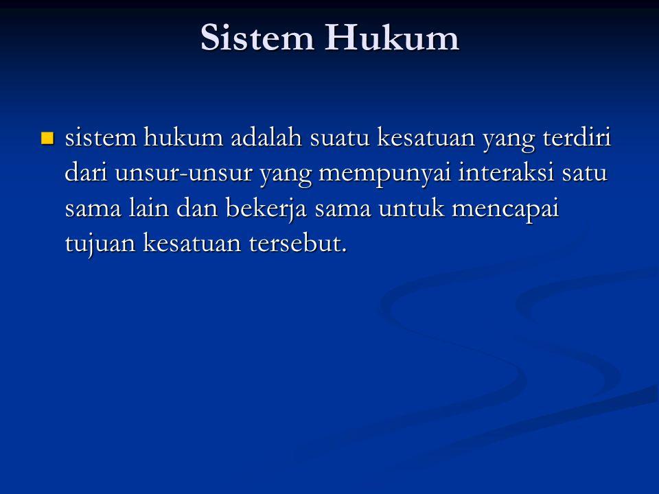 Sistem Hukum sistem hukum adalah suatu kesatuan yang terdiri dari unsur-unsur yang mempunyai interaksi satu sama lain dan bekerja sama untuk mencapai tujuan kesatuan tersebut.