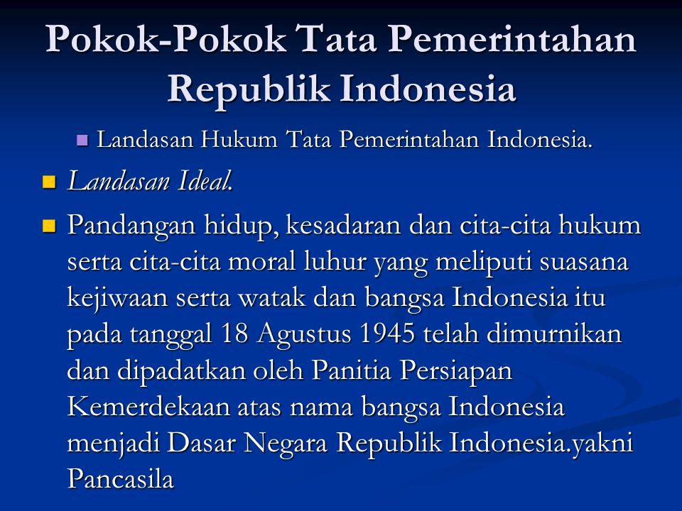 Pokok-Pokok Tata Pemerintahan Republik Indonesia Landasan Hukum Tata Pemerintahan Indonesia.