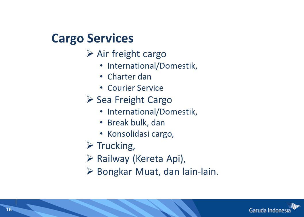 16  Air freight cargo International/Domestik, Charter dan Courier Service  Sea Freight Cargo International/Domestik, Break bulk, dan Konsolidasi car
