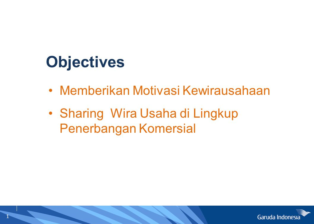1 Objectives Memberikan Motivasi Kewirausahaan Sharing Wira Usaha di Lingkup Penerbangan Komersial