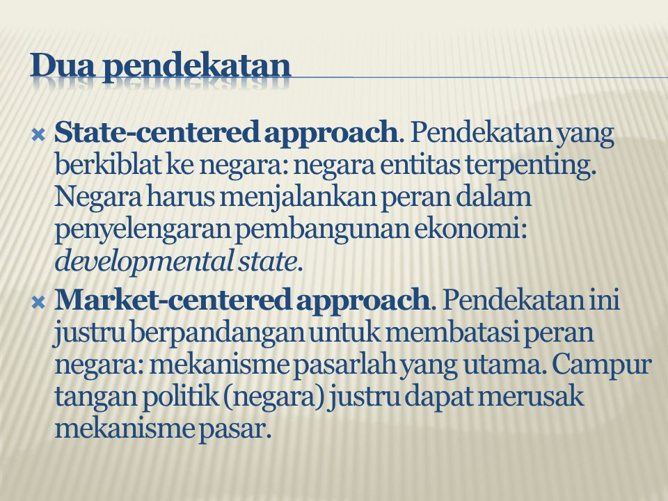  State-centered approach. Pendekatan yang berkiblat ke negara: negara entitas terpenting. Negara harus menjalankan peran dalam penyelengaran pembangu