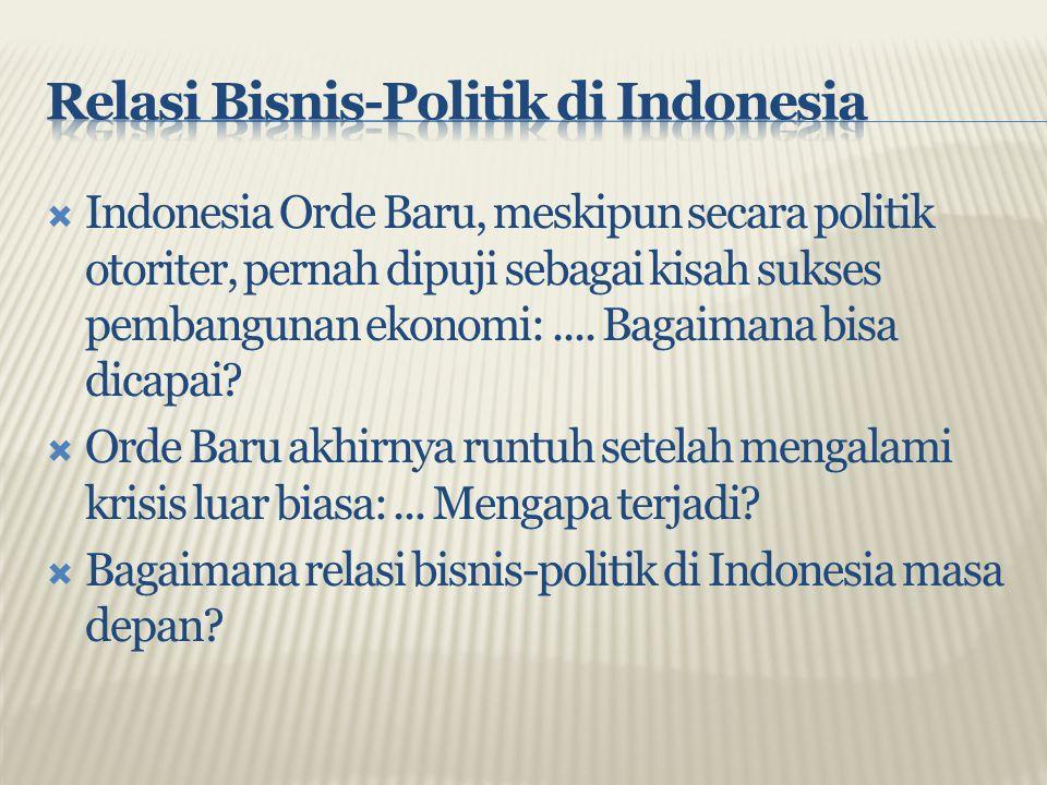  Indonesia Orde Baru, meskipun secara politik otoriter, pernah dipuji sebagai kisah sukses pembangunan ekonomi:.... Bagaimana bisa dicapai?  Orde Ba