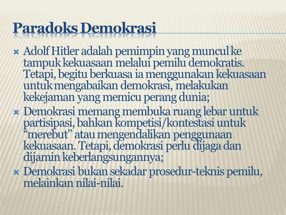 Adolf Hitler adalah pemimpin yang muncul ke tampuk kekuasaan melalui pemilu demokratis. Tetapi, begitu berkuasa ia menggunakan kekuasaan untuk menga