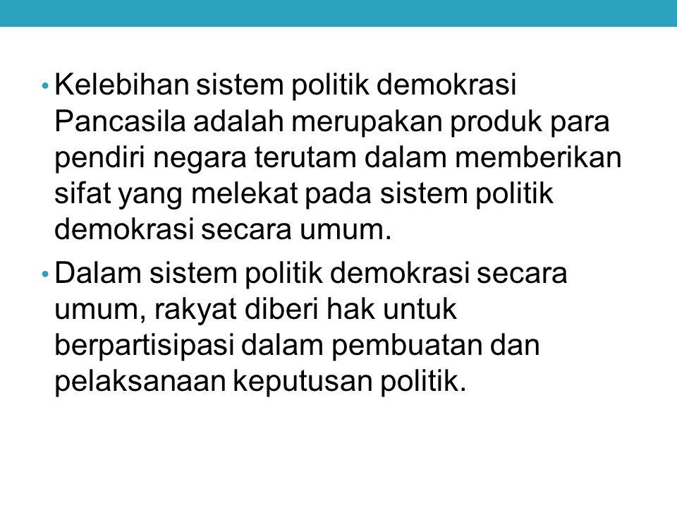 Kelebihan sistem politik demokrasi Pancasila adalah merupakan produk para pendiri negara terutam dalam memberikan sifat yang melekat pada sistem polit