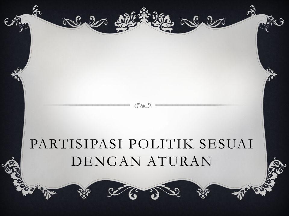 PARTISIPASI POLITIK SESUAI DENGAN ATURAN