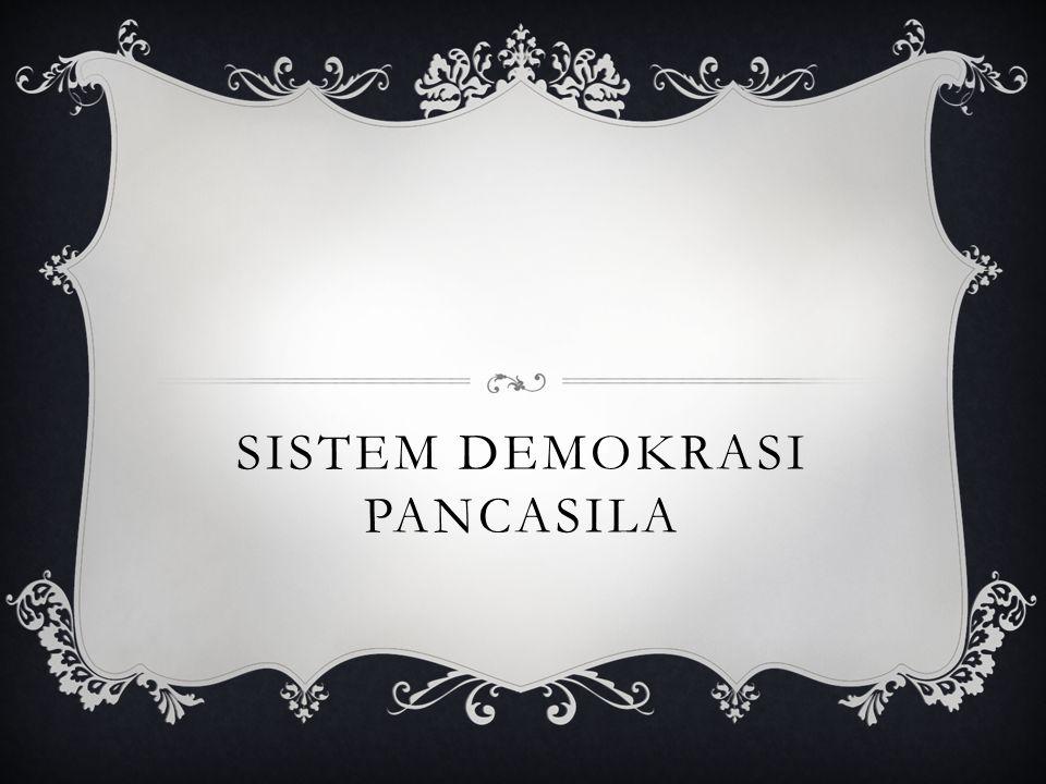 Setiap proses politik dalam kerangka sistem politik demokrasi Pancasila terutama dalam perumusan, pembuatan, pelaksanaan dan penegakan keputusan politik bersifat religius, menjunjung tinggi martabat manusia, memperkokoh persatuan dan kesatuan bangsa dan meningkatkan kesejahteraan masyarakat.